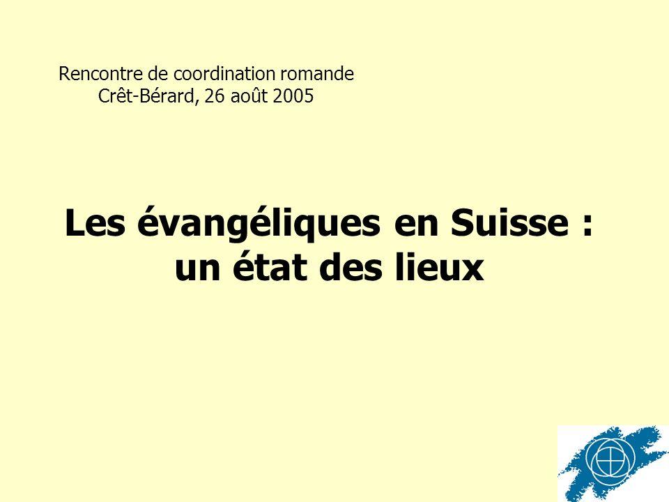 Rencontre de coordination romande Crêt-Bérard, 26 août 2005 Les évangéliques en Suisse : un état des lieux
