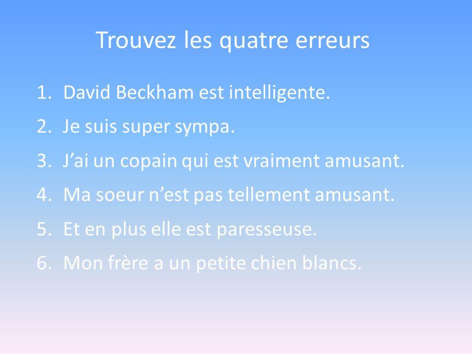 Trouvez les quatre erreurs 1.David Beckham est intelligente.