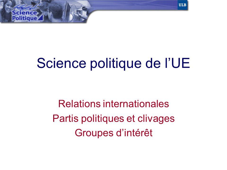 Science politique de lUE Relations internationales Partis politiques et clivages Groupes dintérêt