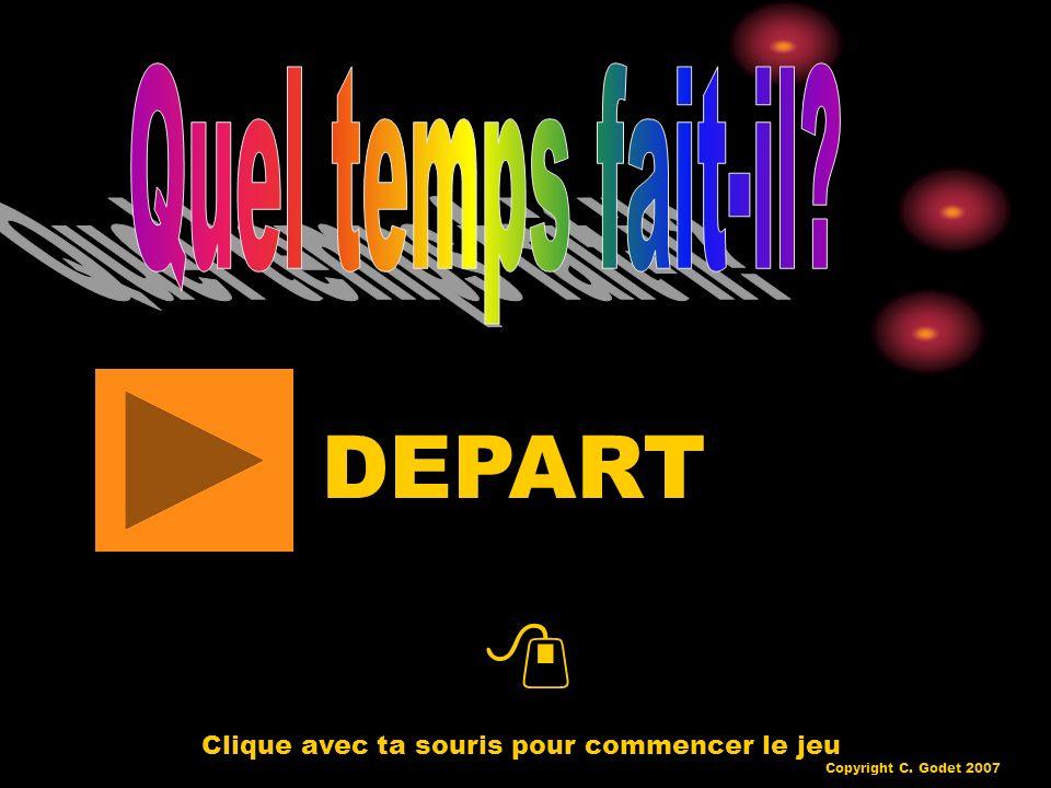 Clique avec ta souris pour commencer le jeu DEPART Copyright C. Godet 2007