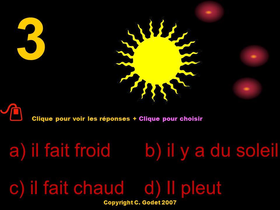 a) il fait froid d) Il pleut c) il fait chaud b) il y a du soleil 3 Clique pour voir les réponses + Clique pour choisir Copyright C.