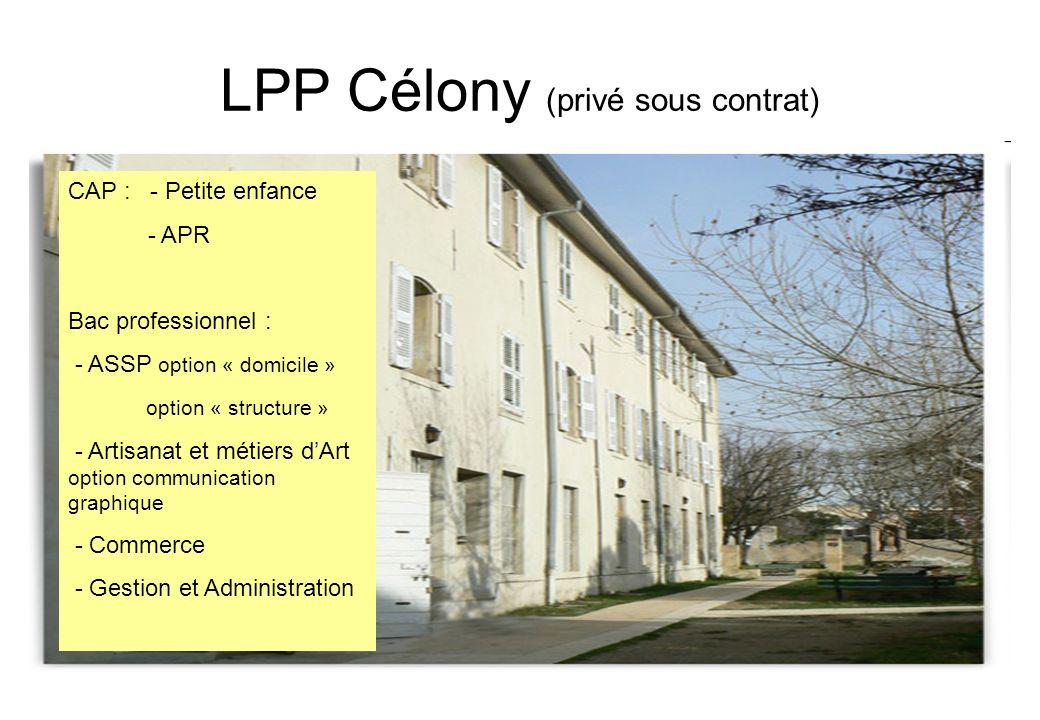 LPP Célony (privé sous contrat) CAP : - Petite enfance - APR Bac professionnel : - ASSP option « domicile » option « structure » - Artisanat et métier