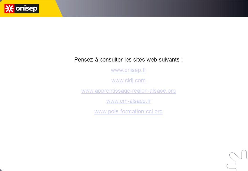 Pensez à consulter les sites web suivants : www.onisep.fr www.cidj.com www.apprentissage-region-alsace.org www.cm-alsace.fr www.pole-formation-cci.org