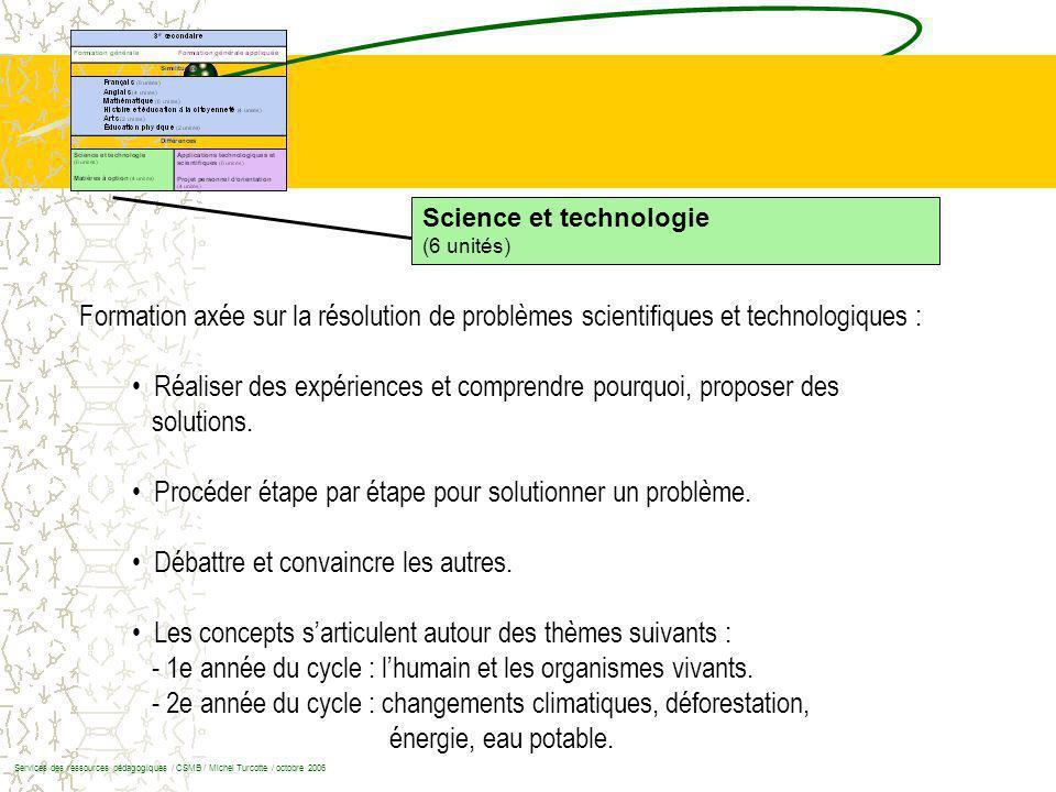 Science et technologie (6 unités) Formation axée sur la résolution de problèmes scientifiques et technologiques : Réaliser des expériences et comprendre pourquoi, proposer des solutions.