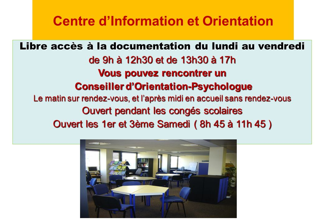 Centre dInformation et Orientation Libre accès à la documentation du lundi au vendredi de 9h à 12h30 et de 13h30 à 17h Vous pouvez rencontrer un Conse