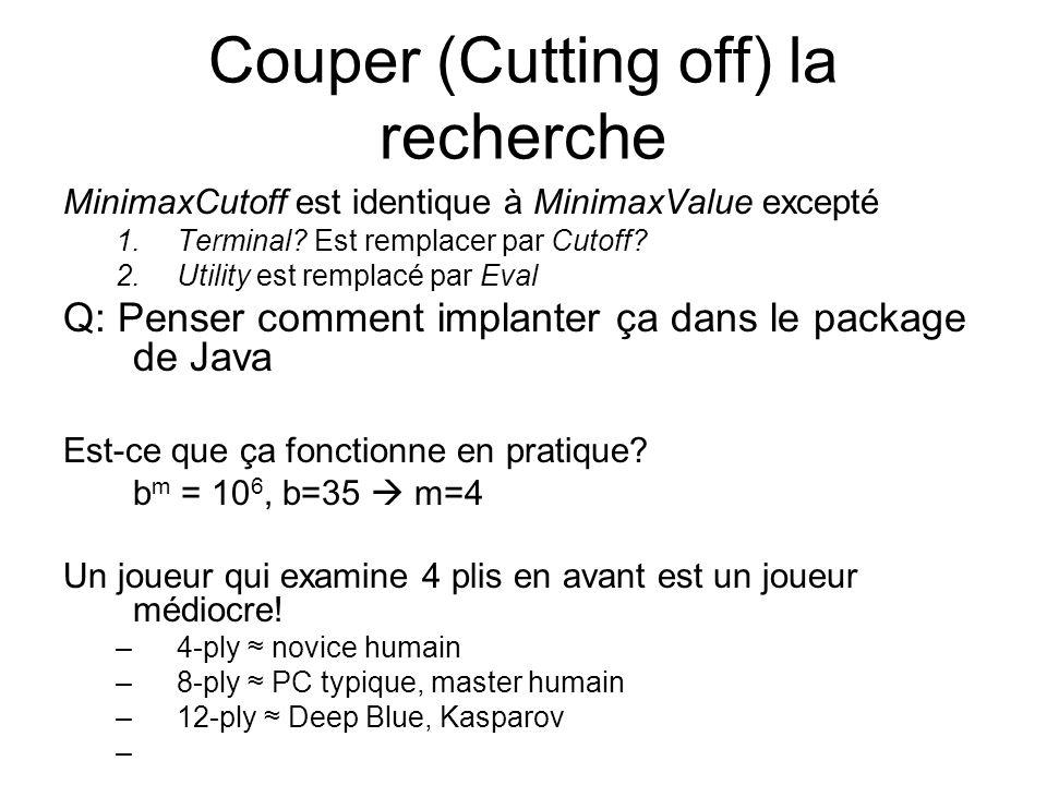 Couper (Cutting off) la recherche MinimaxCutoff est identique à MinimaxValue excepté 1.Terminal.