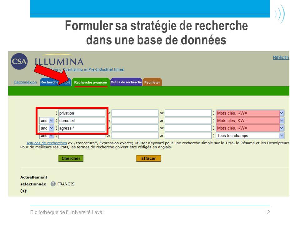 Bibliothèque de l Université Laval12 Formuler sa stratégie de recherche dans une base de données