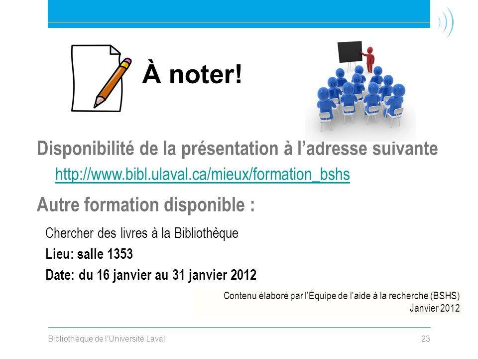 Bibliothèque de l'Université Laval23 Disponibilité de la présentation à ladresse suivante http://www.bibl.ulaval.ca/mieux/formation_bshs Autre formati