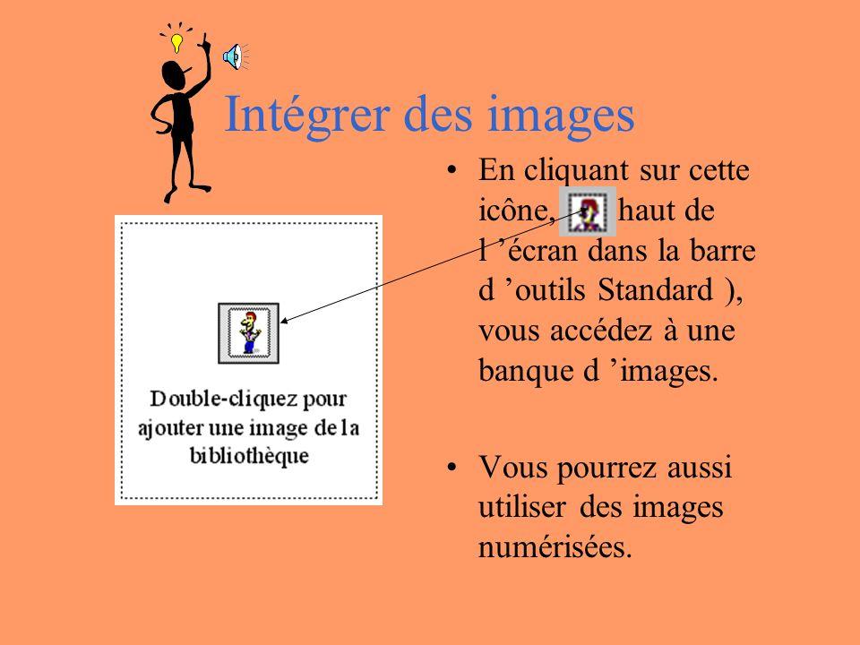 Intégrer des images En cliquant sur cette icône, (en haut de l écran dans la barre d outils Standard ), vous accédez à une banque d images.