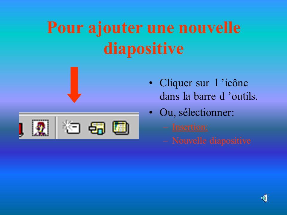Pour ajouter une nouvelle diapositive Cliquer sur l icône dans la barre d outils.
