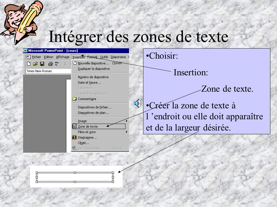 Intégrer des zones de texte Choisir: Insertion: Zone de texte.