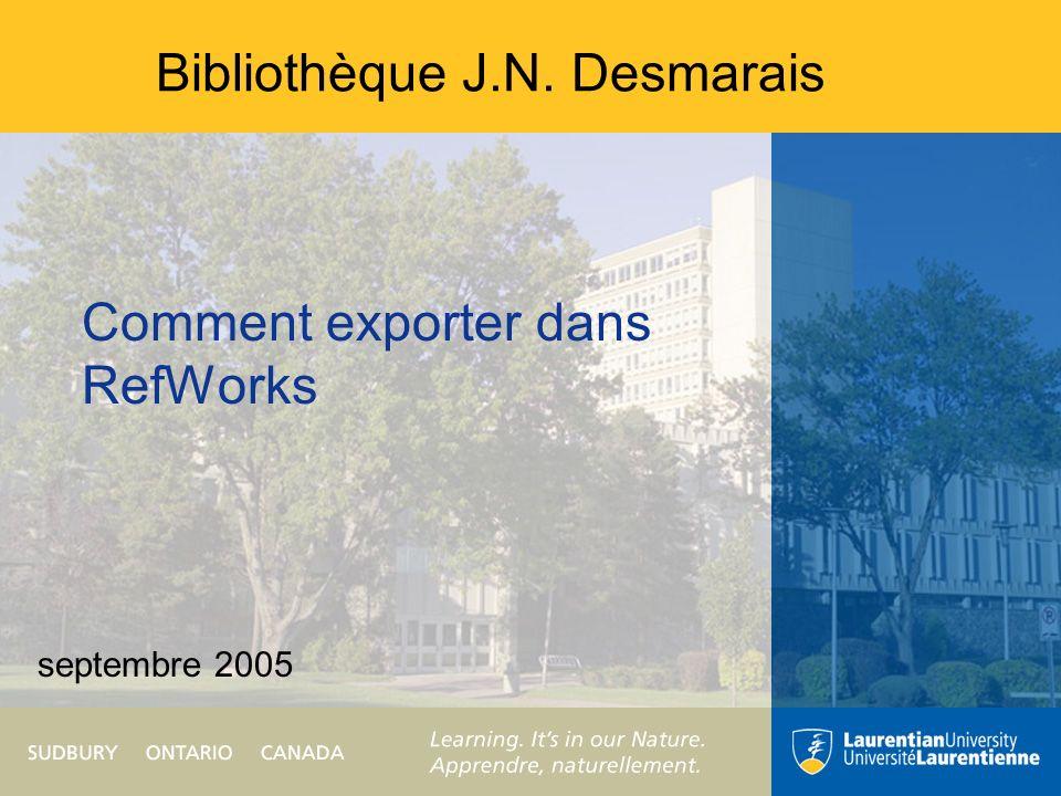 Bibliothèque J.N. Desmarais Comment exporter dans RefWorks septembre 2005