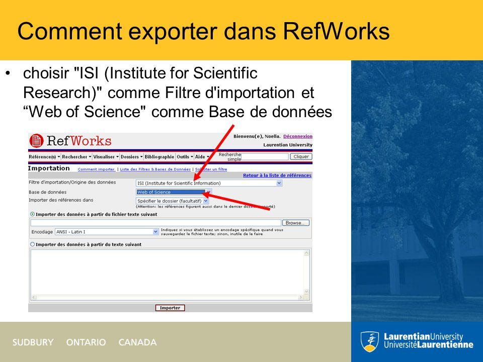 Comment exporter dans RefWorks choisir ISI (Institute for Scientific Research) comme Filtre d importation et Web of Science comme Base de données