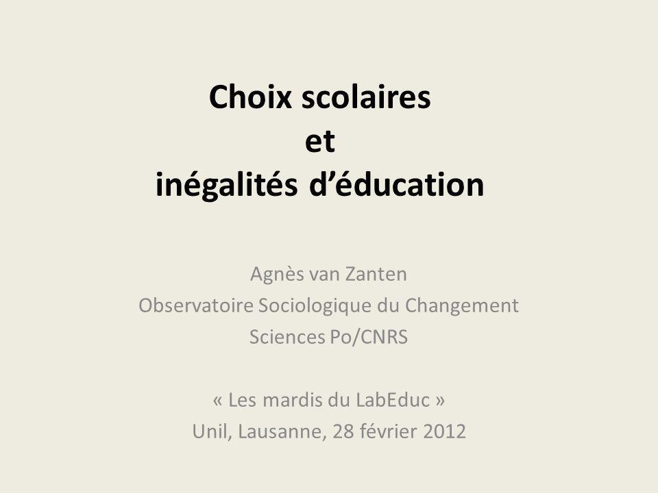 Choix scolaires et inégalités déducation Agnès van Zanten Observatoire Sociologique du Changement Sciences Po/CNRS « Les mardis du LabEduc » Unil, Lau