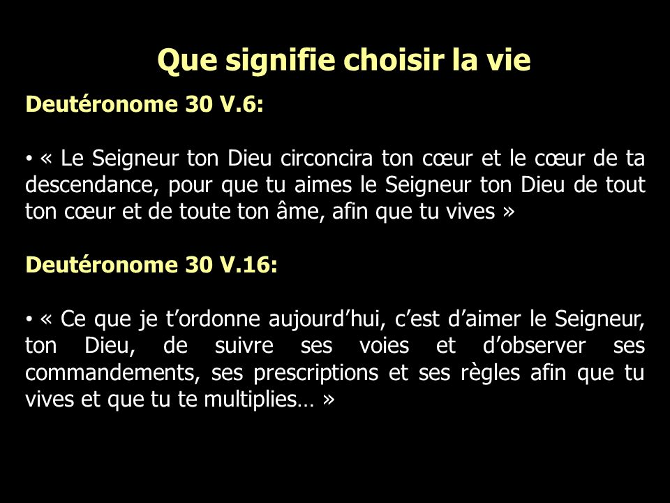 Que signifie choisir la vie Deutéronome 30 V.6: « Le Seigneur ton Dieu circoncira ton cœur et le cœur de ta descendance, pour que tu aimes le Seigneur