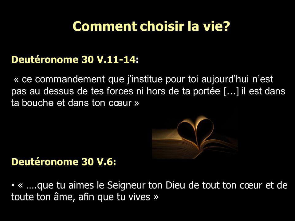 Deutéronome 30 V.11-14: « ce commandement que jinstitue pour toi aujourdhui nest pas au dessus de tes forces ni hors de ta portée […] il est dans ta b
