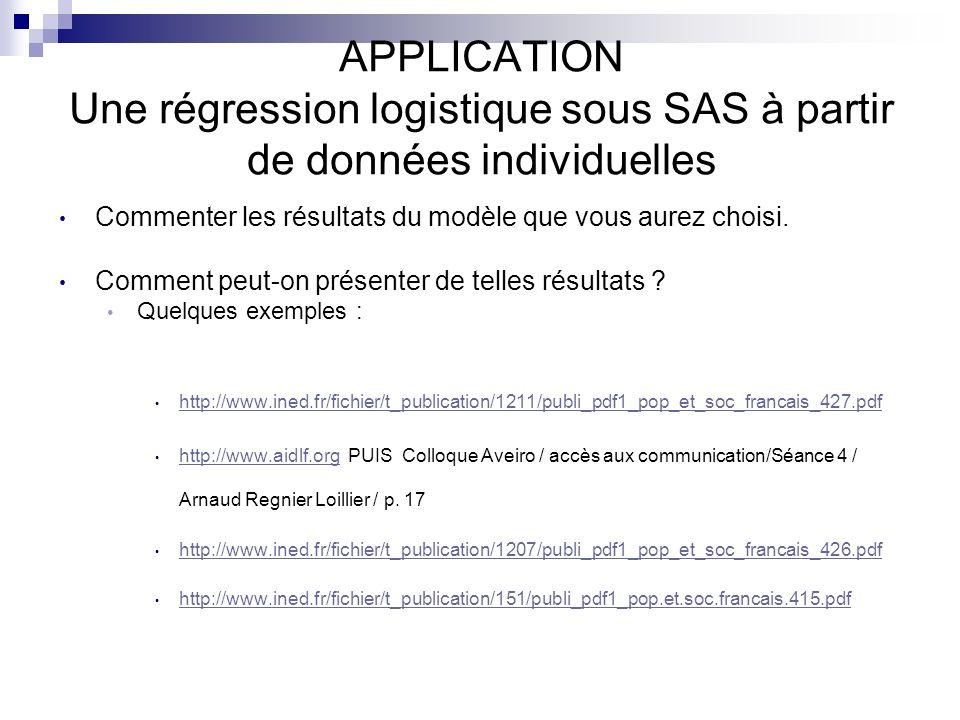 APPLICATION Une régression logistique sous SAS à partir de données individuelles Commenter les résultats du modèle que vous aurez choisi. Comment peut
