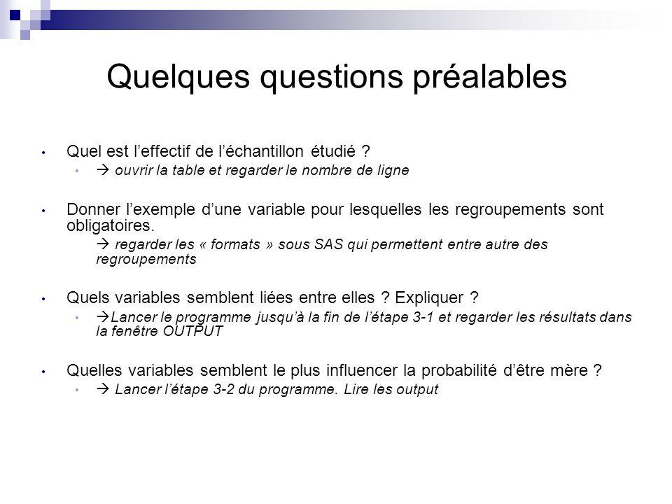 Quelques questions préalables Quel est leffectif de léchantillon étudié ? ouvrir la table et regarder le nombre de ligne Donner lexemple dune variable