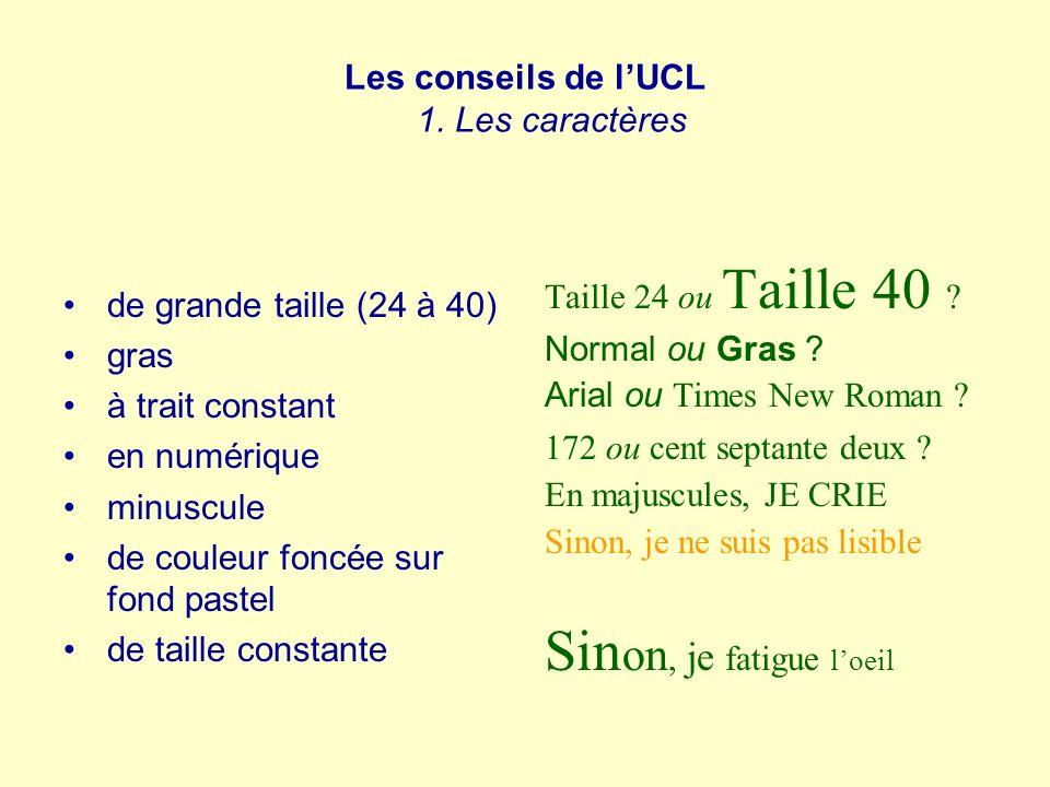 Les conseils de lUCL 1. Les caractères de grande taille (24 à 40) gras à trait constant en numérique minuscule de couleur foncée sur fond pastel de ta