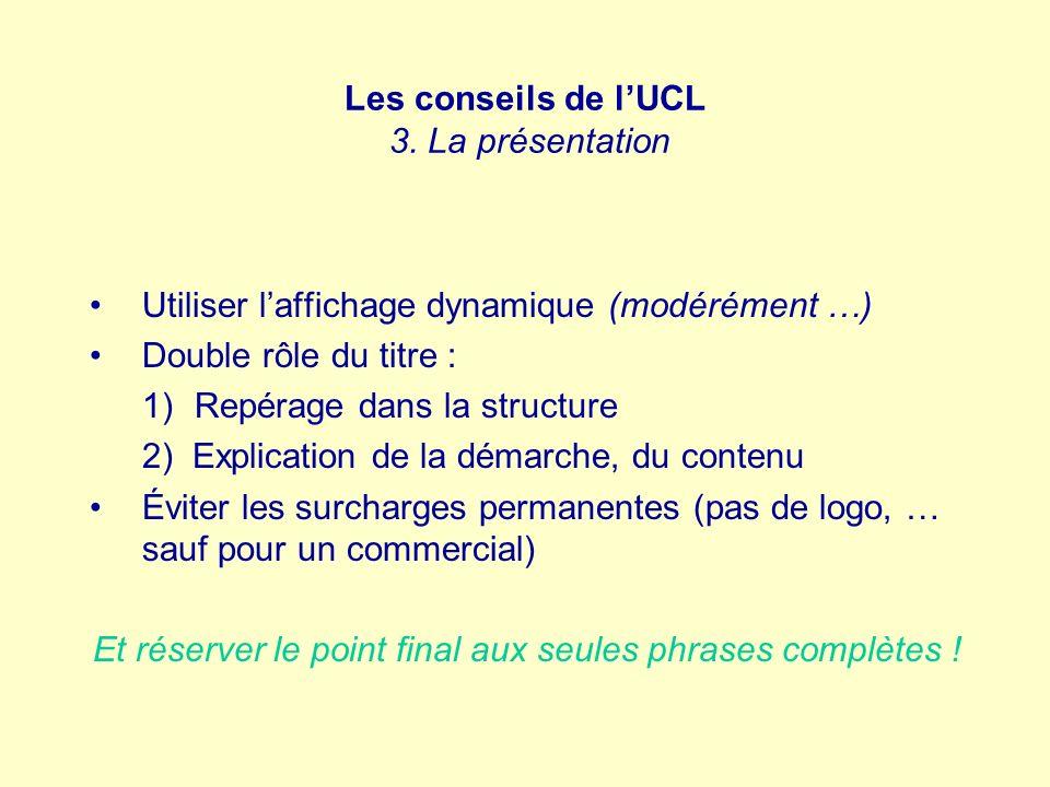 Les conseils de lUCL 3. La présentation Utiliser laffichage dynamique (modérément …) Double rôle du titre : 1)Repérage dans la structure 2) Explicatio