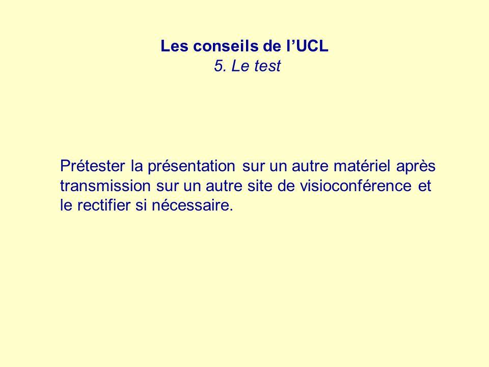 Les conseils de lUCL 5. Le test Prétester la présentation sur un autre matériel après transmission sur un autre site de visioconférence et le rectifie