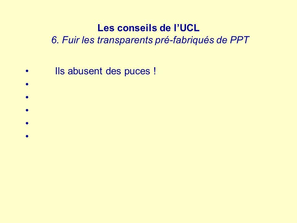 Les conseils de lUCL 6. Fuir les transparents pré-fabriqués de PPT Ils abusent des puces !