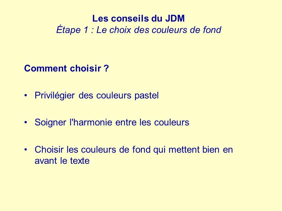 Les conseils du JDM Étape 1 : Le choix des couleurs de fond Comment choisir ? Privilégier des couleurs pastel Soigner l'harmonie entre les couleurs Ch