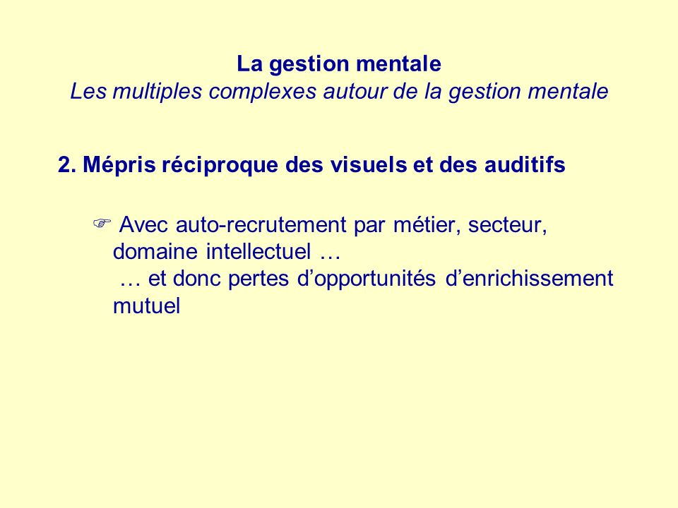 La gestion mentale Les multiples complexes autour de la gestion mentale 2. Mépris réciproque des visuels et des auditifs Avec auto-recrutement par mét