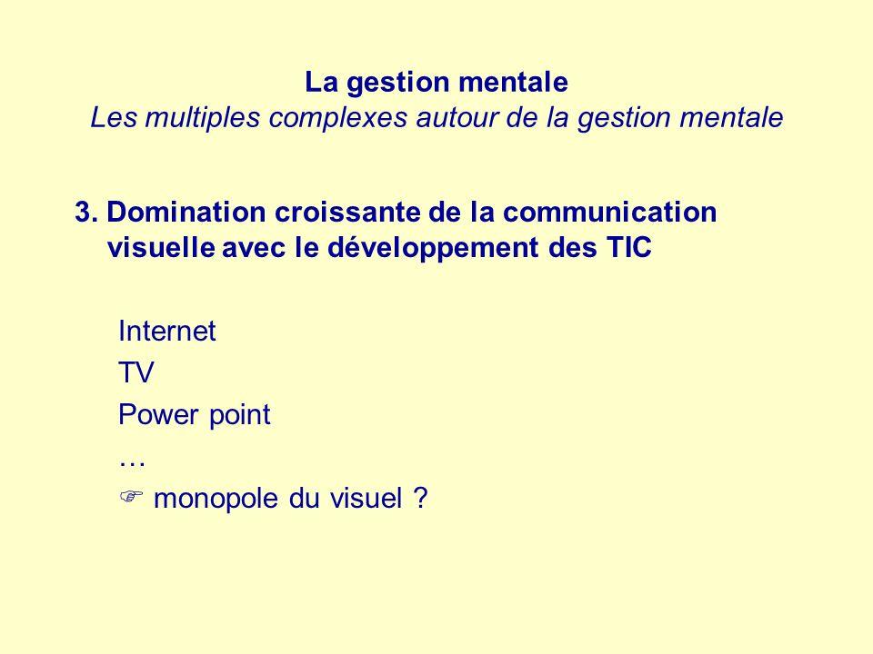 La gestion mentale Les multiples complexes autour de la gestion mentale 3. Domination croissante de la communication visuelle avec le développement de