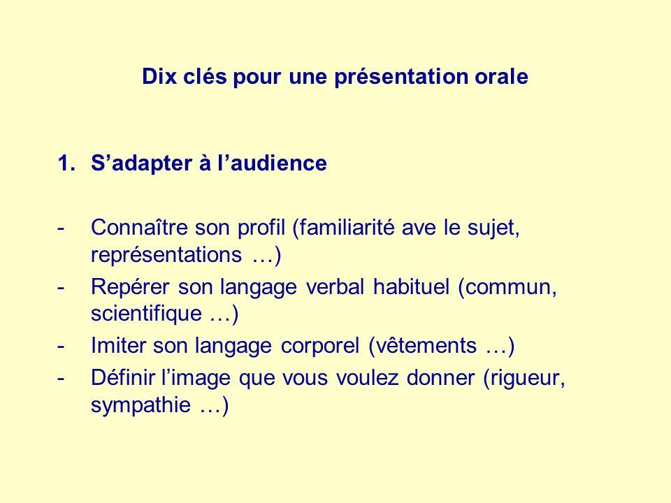 Dix clés pour une présentation orale 1.Sadapter à laudience -Connaître son profil (familiarité ave le sujet, représentations …) -Repérer son langage v