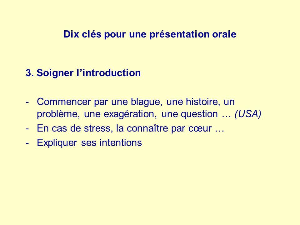 Dix clés pour une présentation orale 3. Soigner lintroduction -Commencer par une blague, une histoire, un problème, une exagération, une question … (U