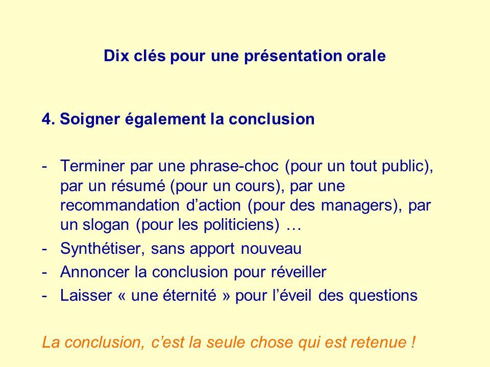 Dix clés pour une présentation orale 4. Soigner également la conclusion -Terminer par une phrase-choc (pour un tout public), par un résumé (pour un co