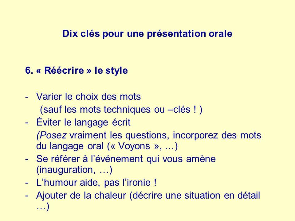 Dix clés pour une présentation orale 6. « Réécrire » le style -Varier le choix des mots (sauf les mots techniques ou –clés ! ) -Éviter le langage écri