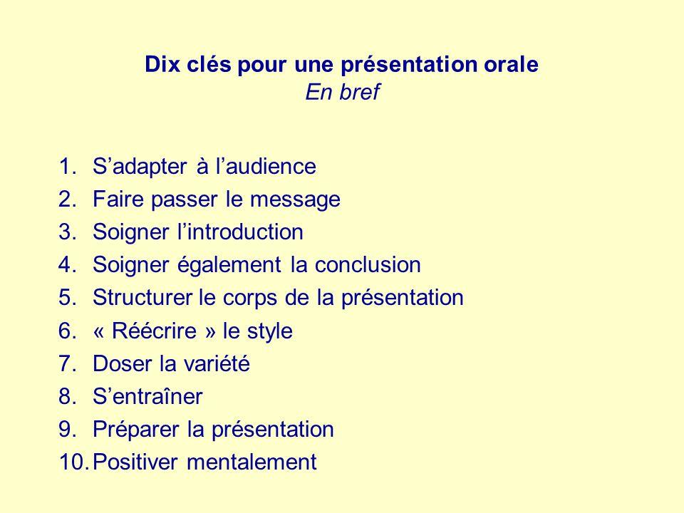 Dix clés pour une présentation orale En bref 1.Sadapter à laudience 2.Faire passer le message 3.Soigner lintroduction 4.Soigner également la conclusio