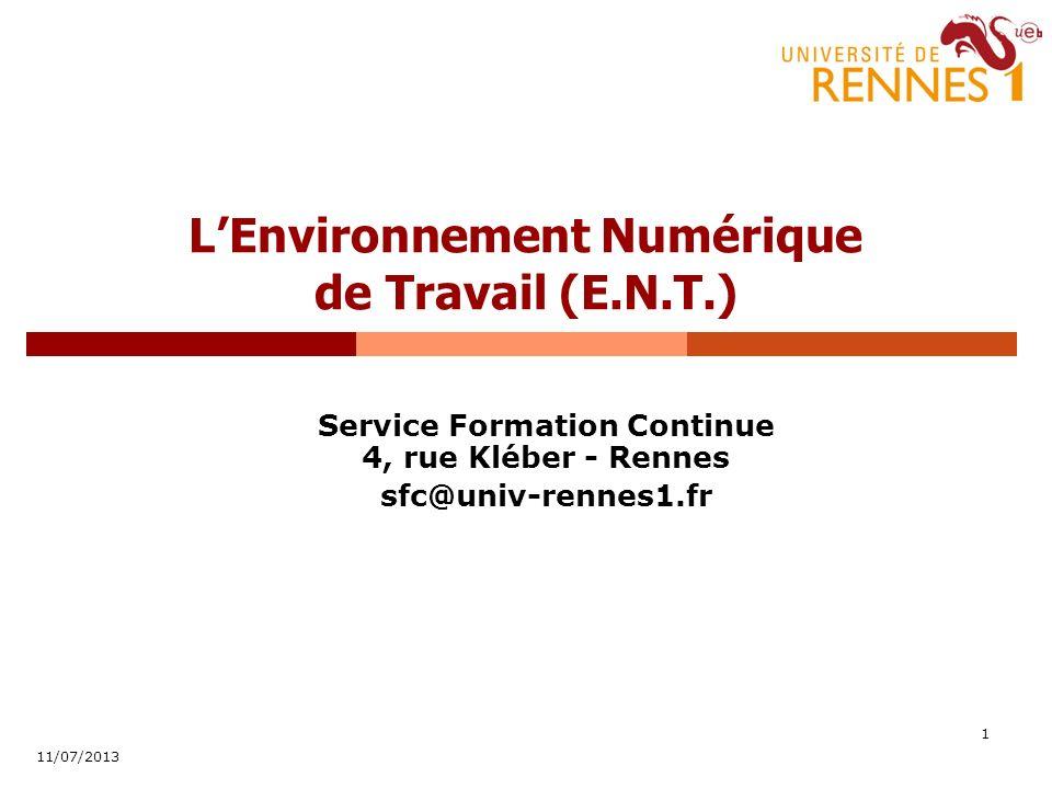 1 LEnvironnement Numérique de Travail (E.N.T.) Service Formation Continue 4, rue Kléber - Rennes sfc@univ-rennes1.fr 11/07/2013