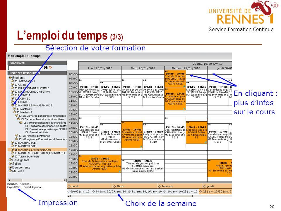 Service Formation Continue 20 Lemploi du temps (3/3) Choix de la semaine Impression Sélection de votre formation En cliquant : plus dinfos sur le cours