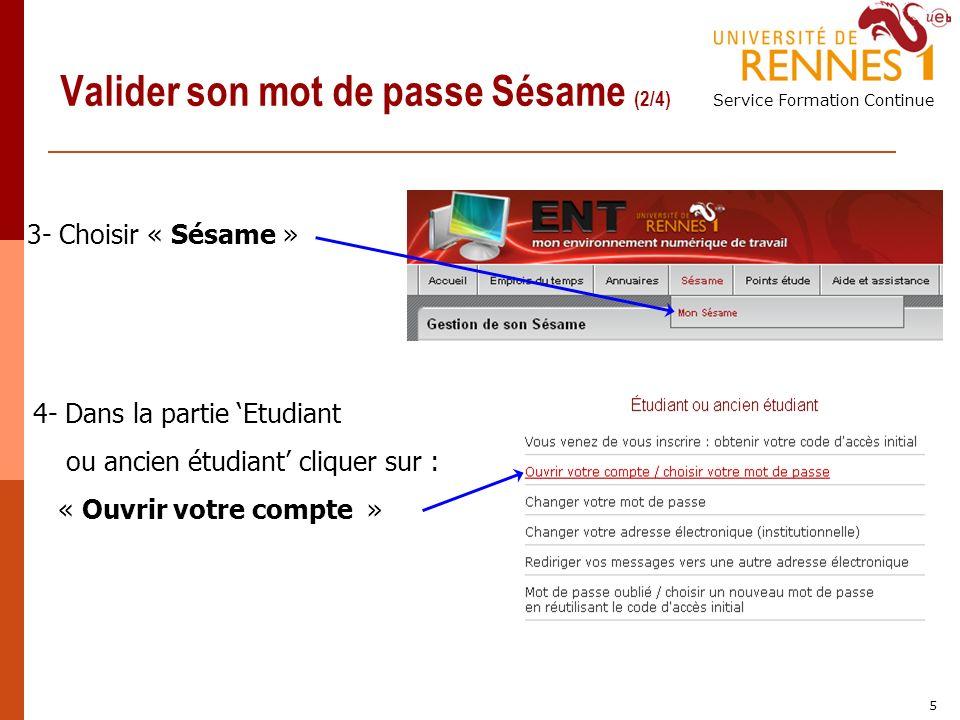 Service Formation Continue 5 Valider son mot de passe Sésame (2/4) 3- Choisir « Sésame » 4- Dans la partie Etudiant ou ancien étudiant cliquer sur : « Ouvrir votre compte »