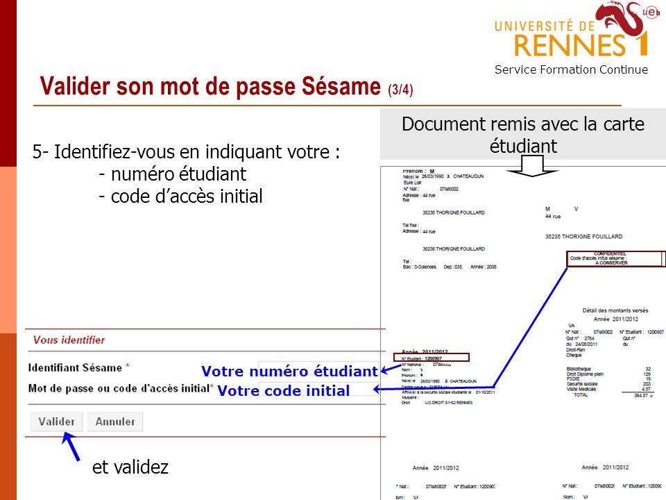 Service Formation Continue 6 Valider son mot de passe Sésame (3/4) Votre numéro étudiant Votre code initial Document remis avec la carte étudiant 5- Identifiez-vous en indiquant votre : - numéro étudiant - code daccès initial et validez