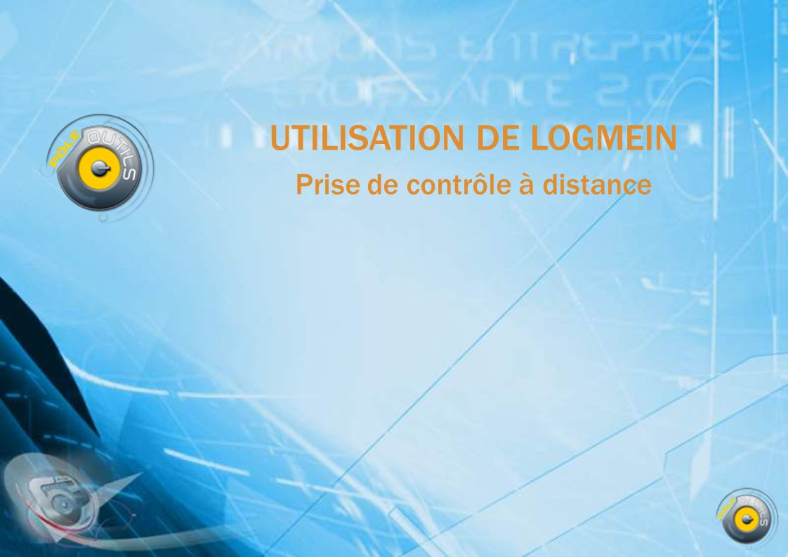 UTILISATION DE LOGMEIN Prise de contrôle à distance