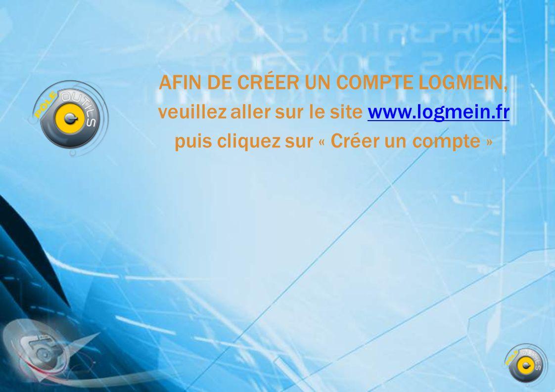 AFIN DE CRÉER UN COMPTE LOGMEIN, veuillez aller sur le site www.logmein.fr puis cliquez sur « Créer un compte »www.logmein.fr