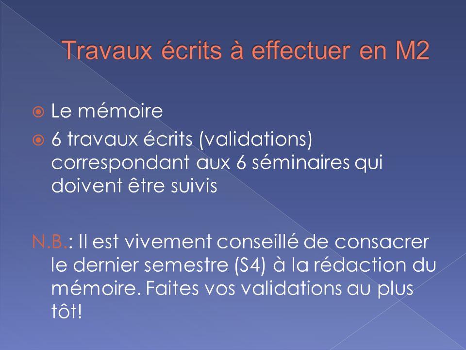 Le mémoire 6 travaux écrits (validations) correspondant aux 6 séminaires qui doivent être suivis N.B.: Il est vivement conseillé de consacrer le derni