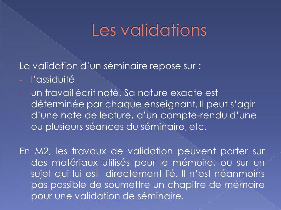 La validation dun séminaire repose sur : - lassiduité - un travail écrit noté. Sa nature exacte est déterminée par chaque enseignant. Il peut sagir du
