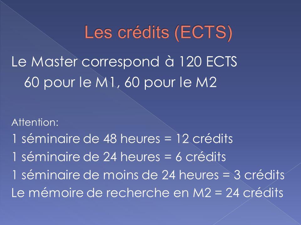 Le Master correspond à 120 ECTS 60 pour le M1, 60 pour le M2 Attention: 1 séminaire de 48 heures = 12 crédits 1 séminaire de 24 heures = 6 crédits 1 s