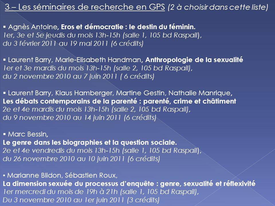 3 – Les séminaires de recherche en GPS (2 à choisir dans cette liste) Agnès Antoine, Eros et démocratie : le destin du féminin. 1er, 3e et 5e jeudis d