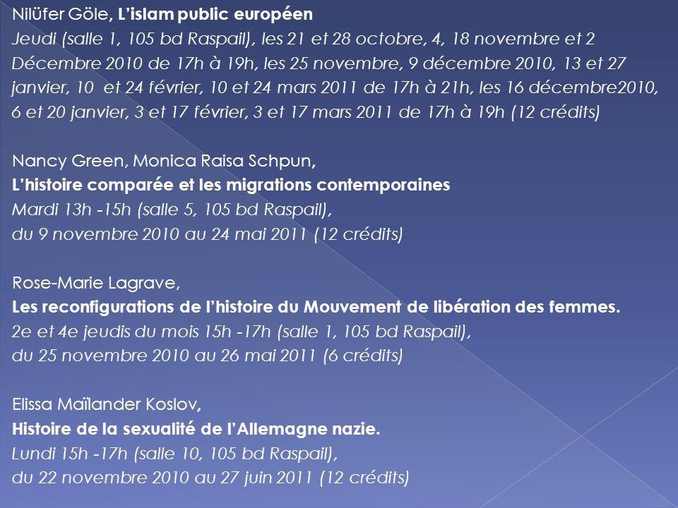 Nilüfer Göle, Lislam public européen Jeudi (salle 1, 105 bd Raspail), les 21 et 28 octobre, 4, 18 novembre et 2 Décembre 2010 de 17h à 19h, les 25 nov