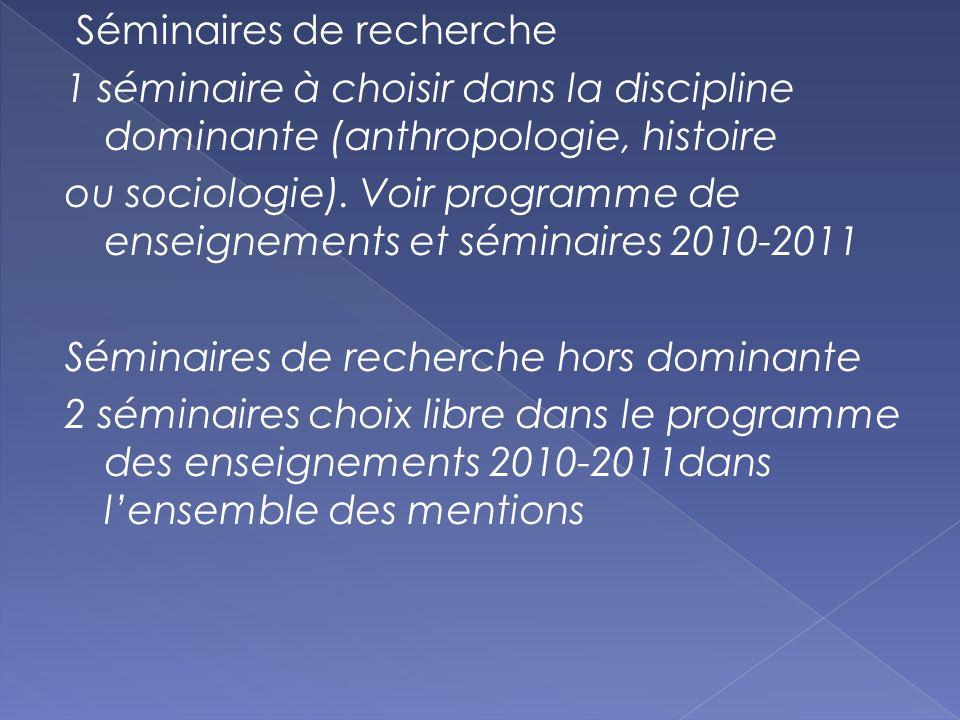 Séminaires de recherche 1 séminaire à choisir dans la discipline dominante (anthropologie, histoire ou sociologie). Voir programme de enseignements et