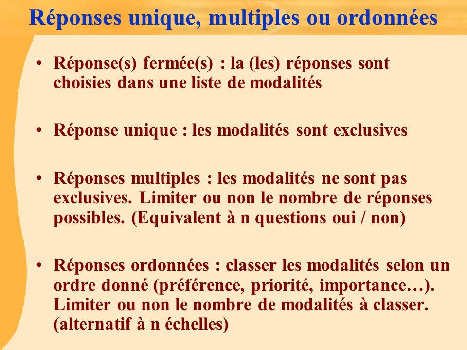 Réponses unique, multiples ou ordonnées Réponse(s) fermée(s) : la (les) réponses sont choisies dans une liste de modalités Réponse unique : les modali
