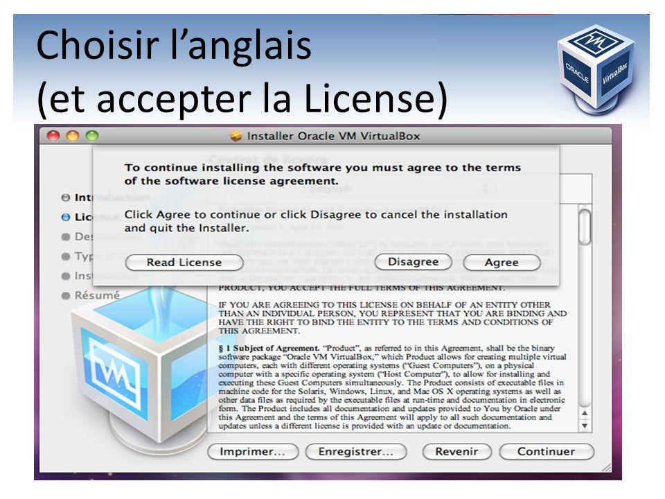 Choisir langlais (et accepter la License)