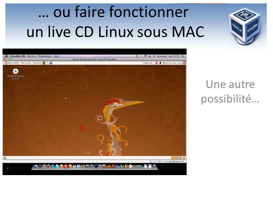 … ou faire fonctionner un live CD Linux sous MAC Une autre possibilité…