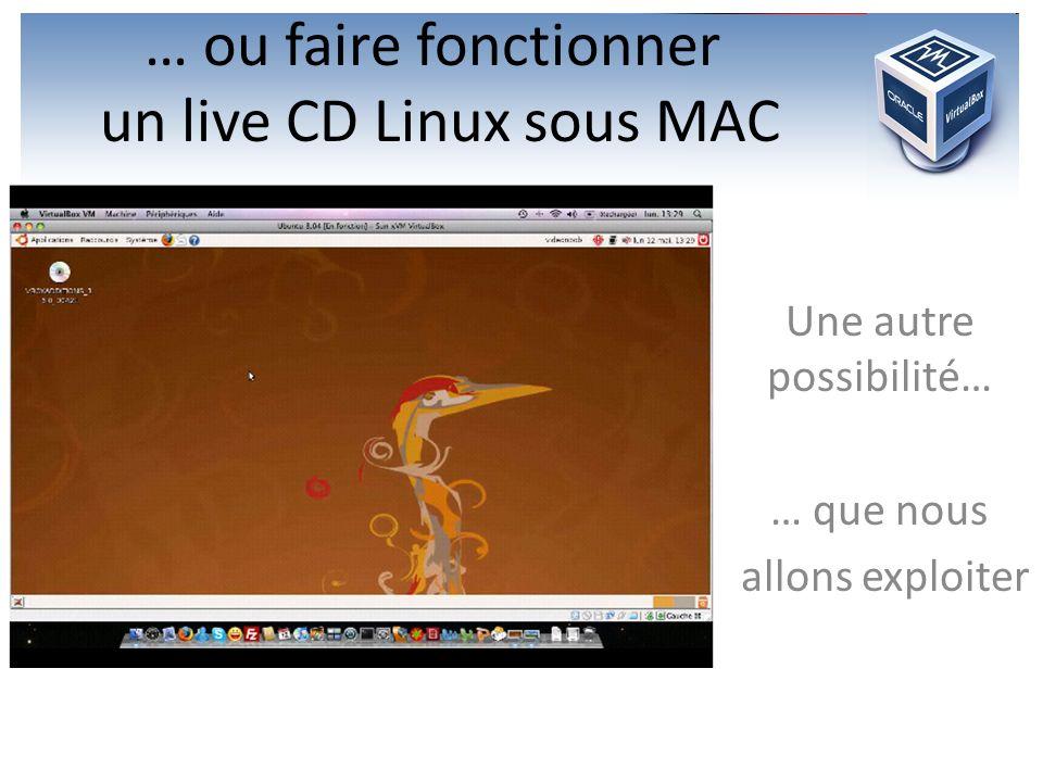 … ou faire fonctionner un live CD Linux sous MAC Une autre possibilité… … que nous allons exploiter